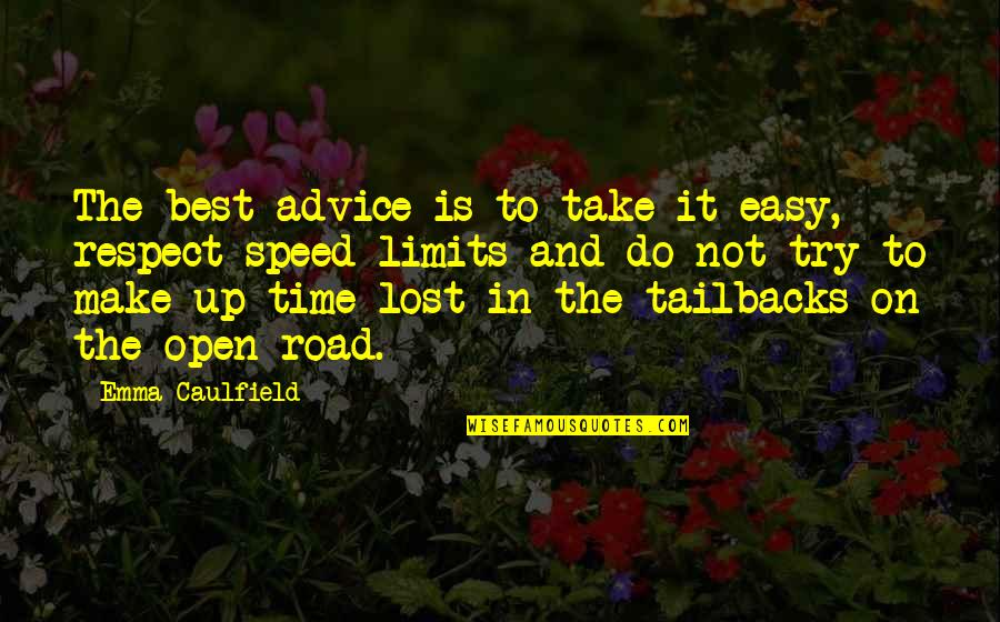 Open Road Quotes By Emma Caulfield: The best advice is to take it easy,