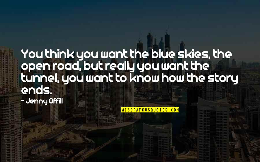 Open Road Quotes By Jenny Offill: You think you want the blue skies, the