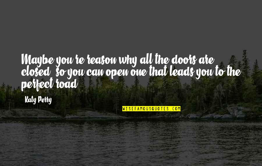 Open Road Quotes By Katy Perry: Maybe you're reason why all the doors are