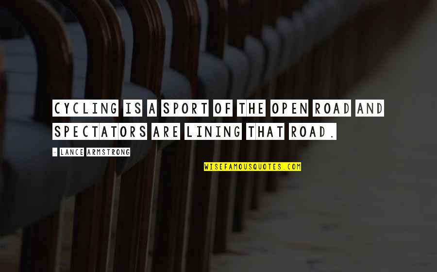 Open Road Quotes By Lance Armstrong: Cycling is a sport of the open road
