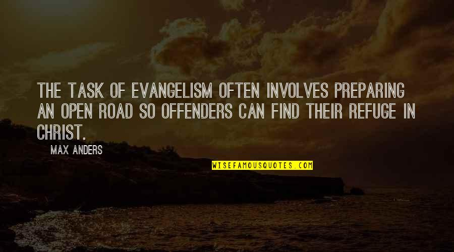 Open Road Quotes By Max Anders: The task of evangelism often involves preparing an