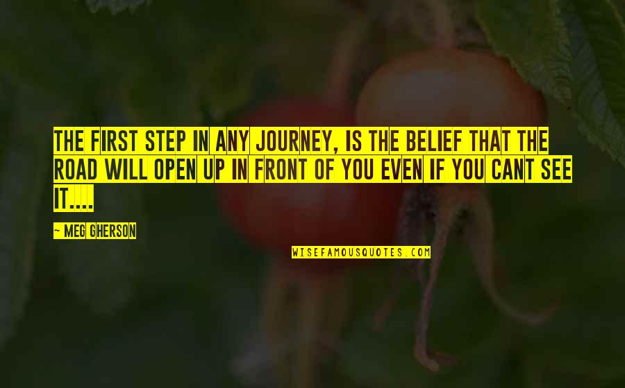Open Road Quotes By Meg Gherson: The first step in any Journey, Is the