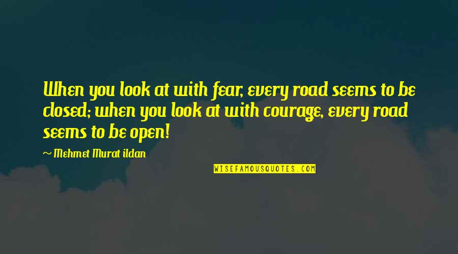 Open Road Quotes By Mehmet Murat Ildan: When you look at with fear, every road