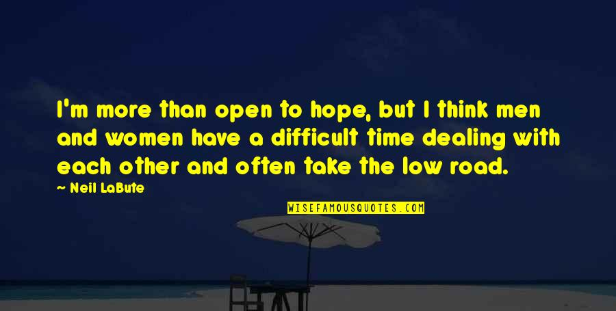 Open Road Quotes By Neil LaBute: I'm more than open to hope, but I