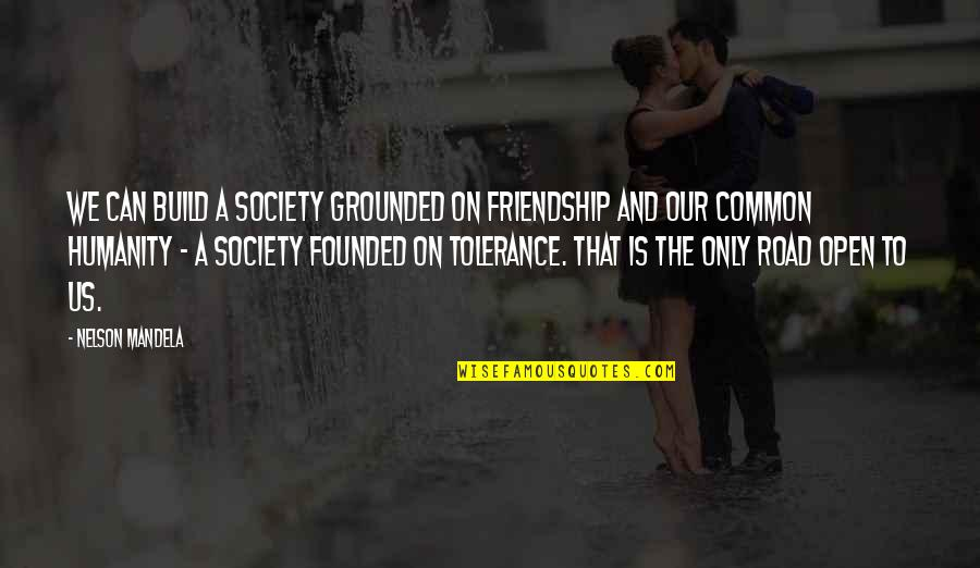 Open Road Quotes By Nelson Mandela: We can build a society grounded on friendship