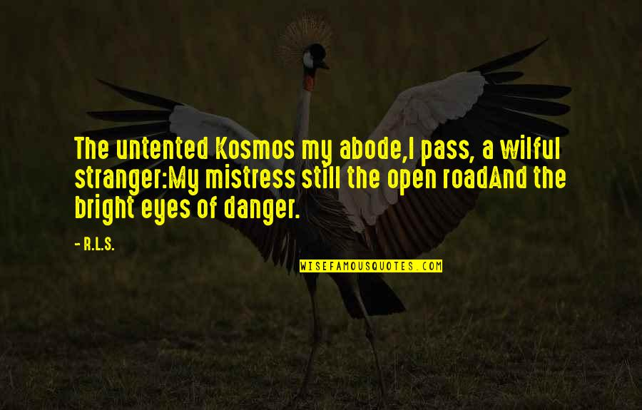 Open Road Quotes By R.L.S.: The untented Kosmos my abode,I pass, a wilful
