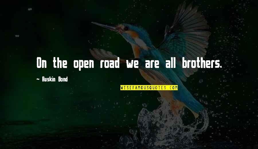 Open Road Quotes By Ruskin Bond: On the open road we are all brothers.