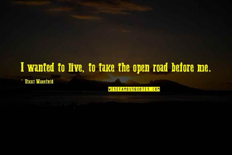 Open Road Quotes By Vikki Wakefield: I wanted to live, to take the open