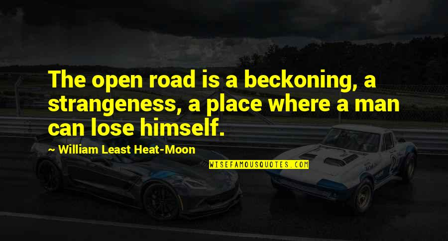 Open Road Quotes By William Least Heat-Moon: The open road is a beckoning, a strangeness,