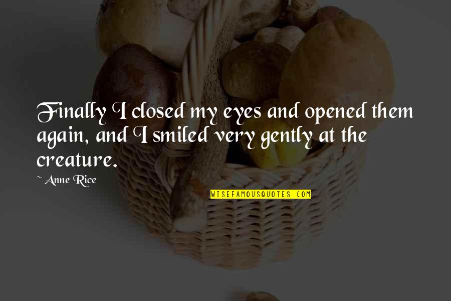 Opened My Eyes Quotes By Anne Rice: Finally I closed my eyes and opened them