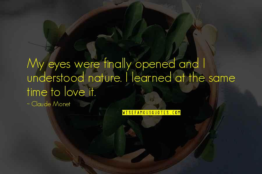 Opened My Eyes Quotes By Claude Monet: My eyes were finally opened and I understood