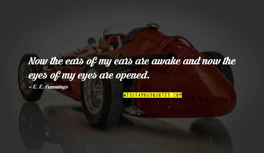 Opened My Eyes Quotes By E. E. Cummings: Now the ears of my ears are awake
