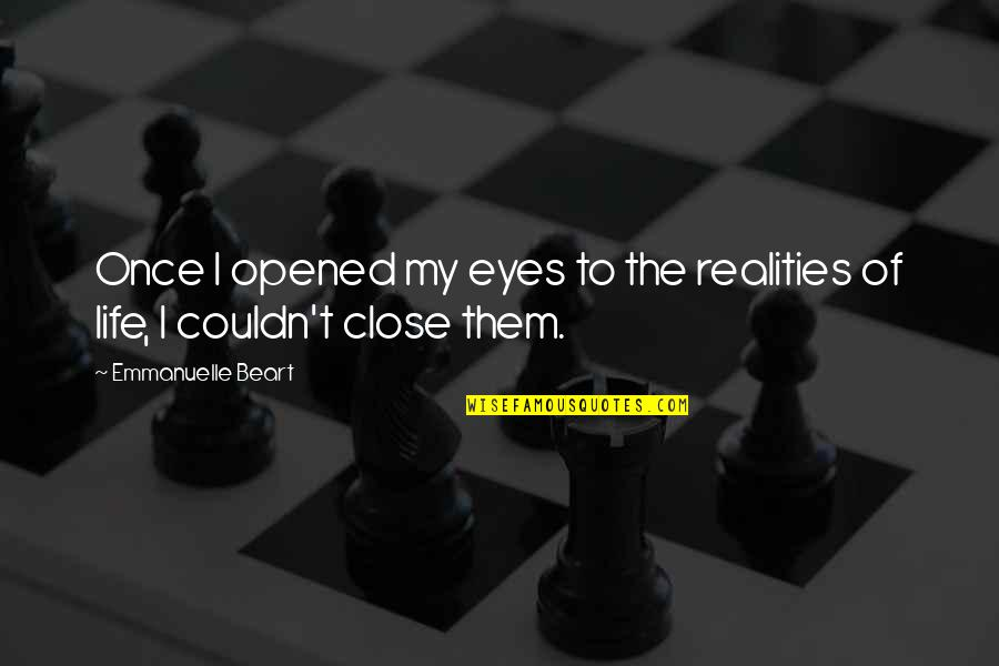 Opened My Eyes Quotes By Emmanuelle Beart: Once I opened my eyes to the realities