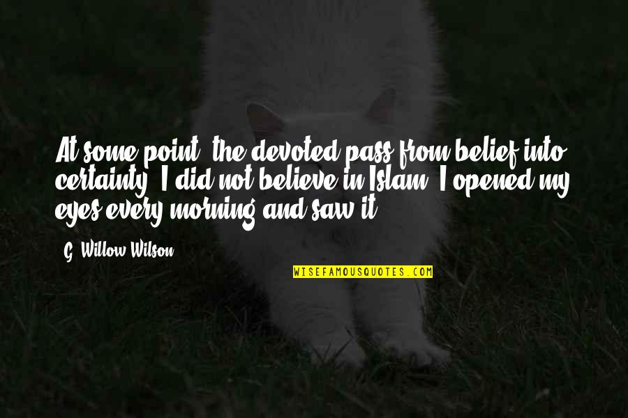 Opened My Eyes Quotes By G. Willow Wilson: At some point, the devoted pass from belief