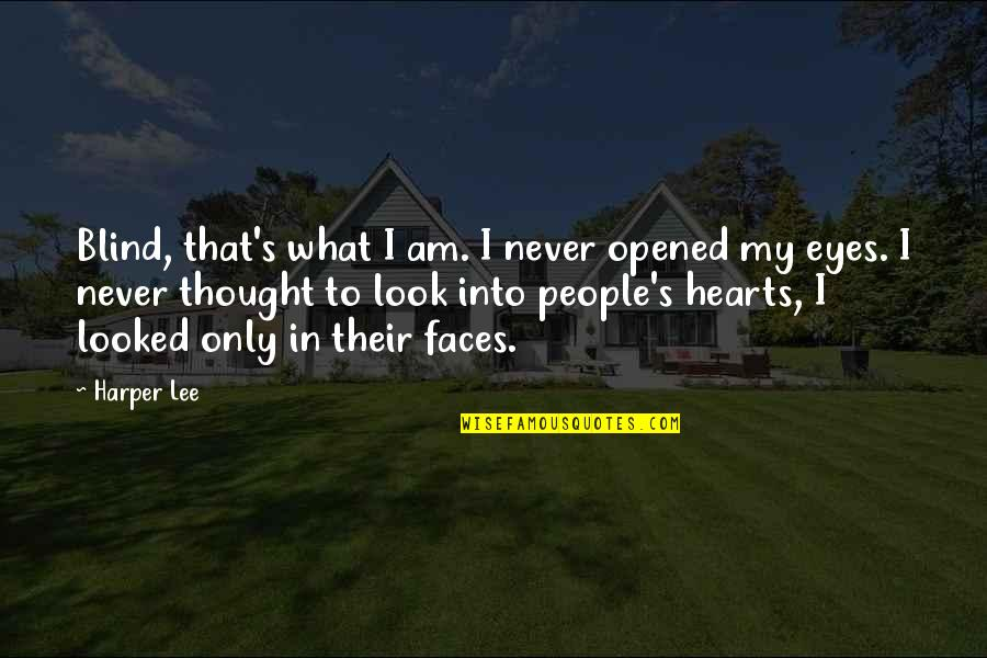 Opened My Eyes Quotes By Harper Lee: Blind, that's what I am. I never opened