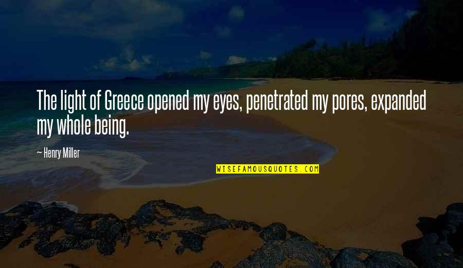 Opened My Eyes Quotes By Henry Miller: The light of Greece opened my eyes, penetrated