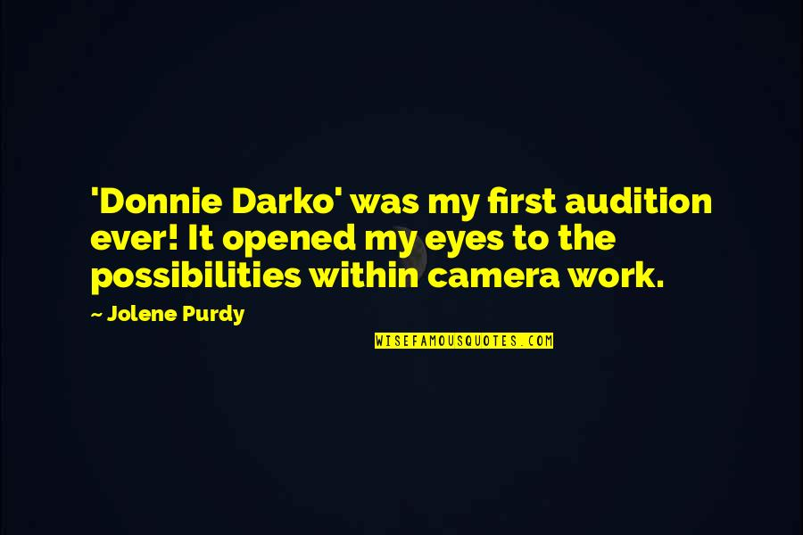 Opened My Eyes Quotes By Jolene Purdy: 'Donnie Darko' was my first audition ever! It