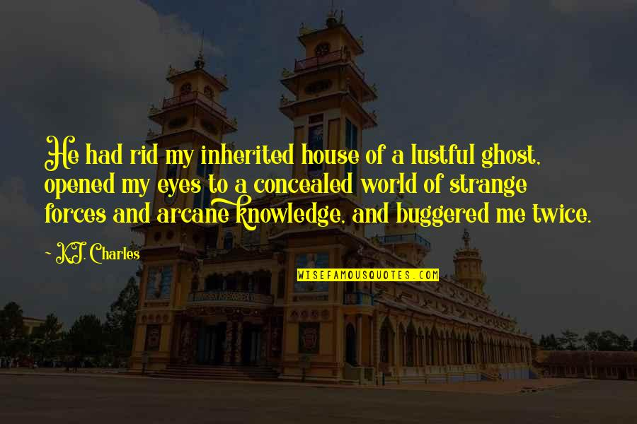 Opened My Eyes Quotes By K.J. Charles: He had rid my inherited house of a