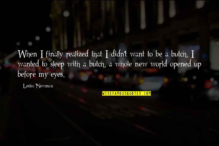 Opened My Eyes Quotes By Leslea Newman: When I finally realized that I didn't want