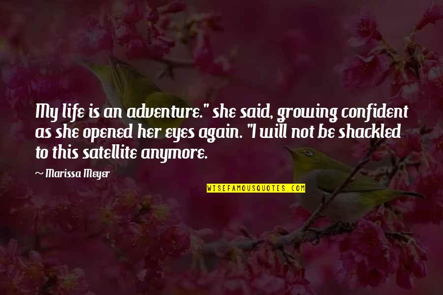 "Opened My Eyes Quotes By Marissa Meyer: My life is an adventure."" she said, growing"