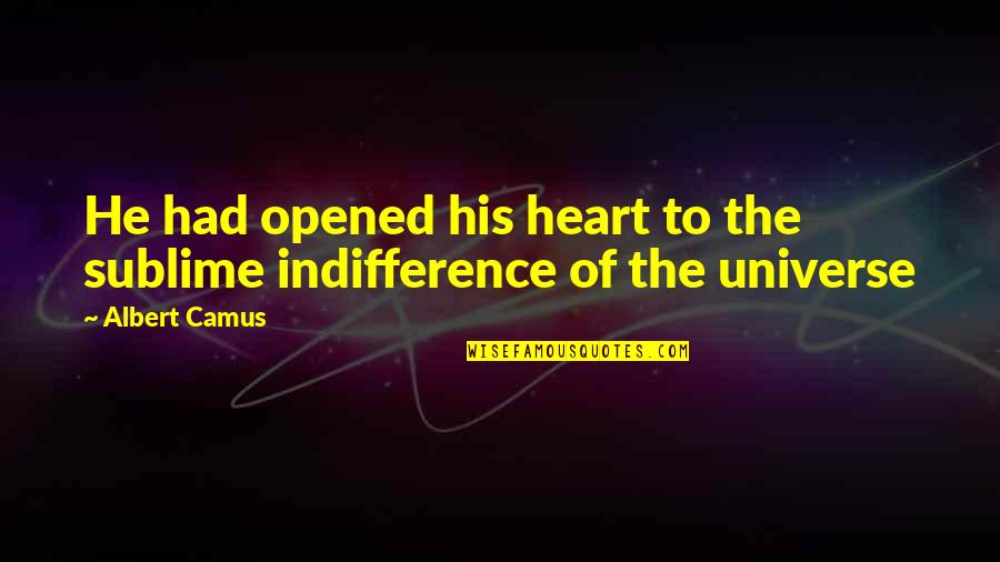 Opened My Heart Quotes By Albert Camus: He had opened his heart to the sublime