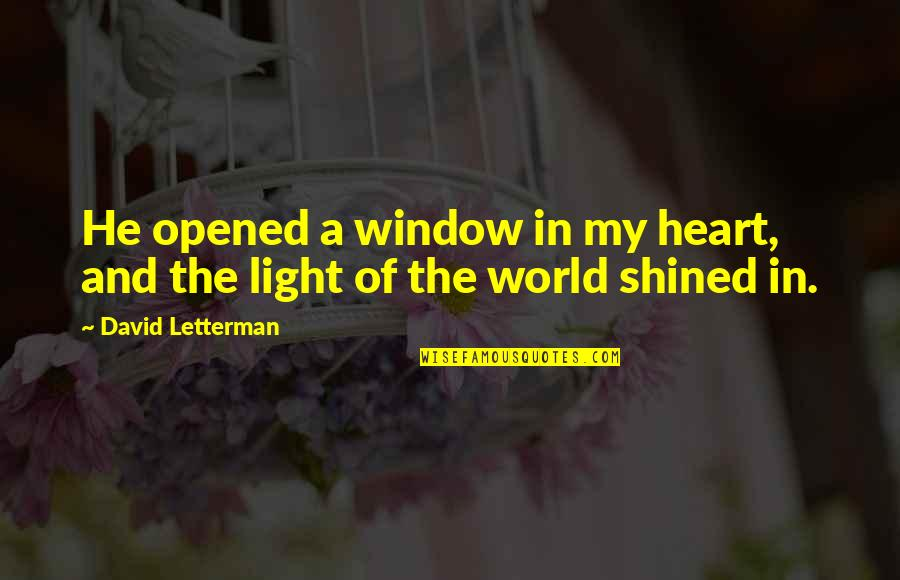 Opened My Heart Quotes By David Letterman: He opened a window in my heart, and