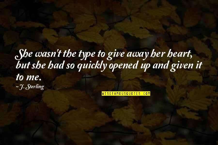 Opened My Heart Quotes By J. Sterling: She wasn't the type to give away her