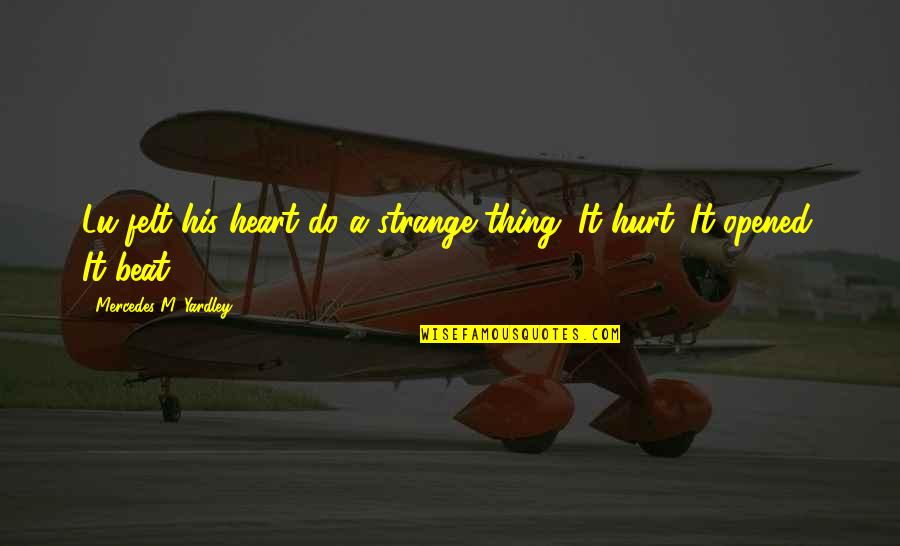 Opened My Heart Quotes By Mercedes M. Yardley: Lu felt his heart do a strange thing.