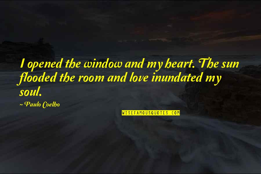 Opened My Heart Quotes By Paulo Coelho: I opened the window and my heart. The