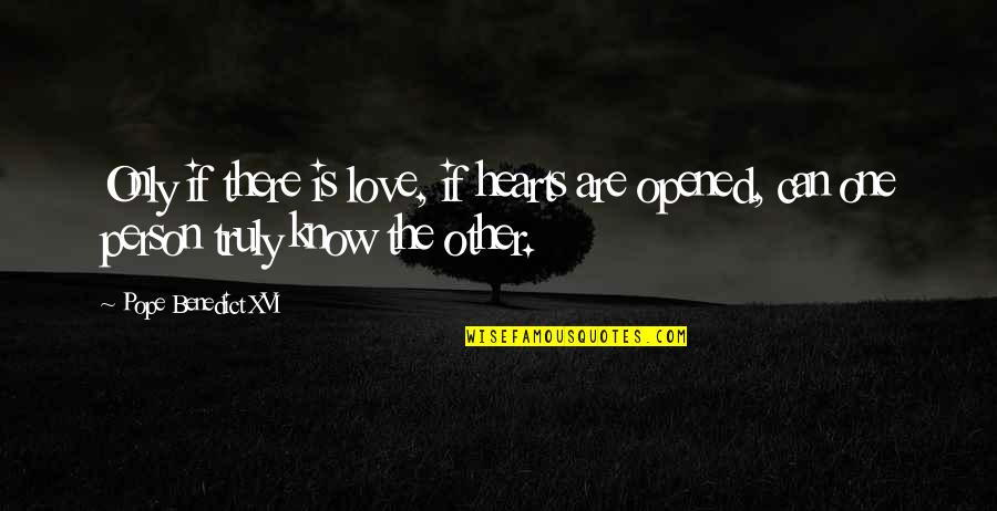 Opened My Heart Quotes By Pope Benedict XVI: Only if there is love, if hearts are