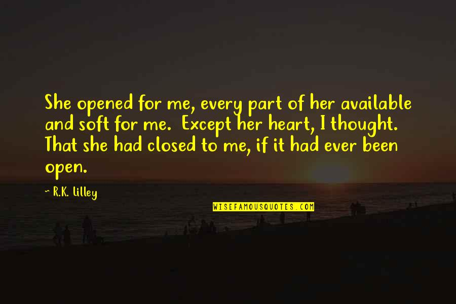 Opened My Heart Quotes By R.K. Lilley: She opened for me, every part of her
