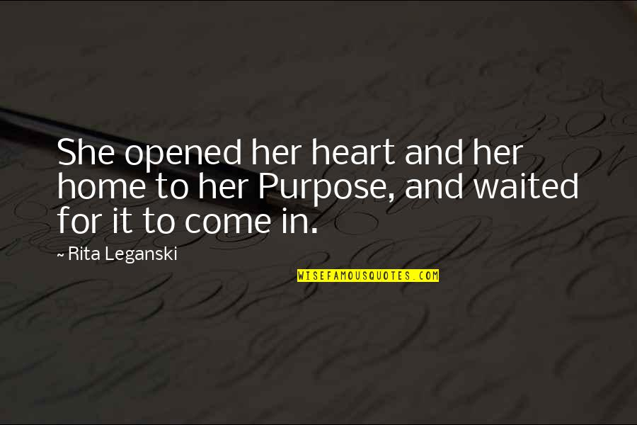 Opened My Heart Quotes By Rita Leganski: She opened her heart and her home to