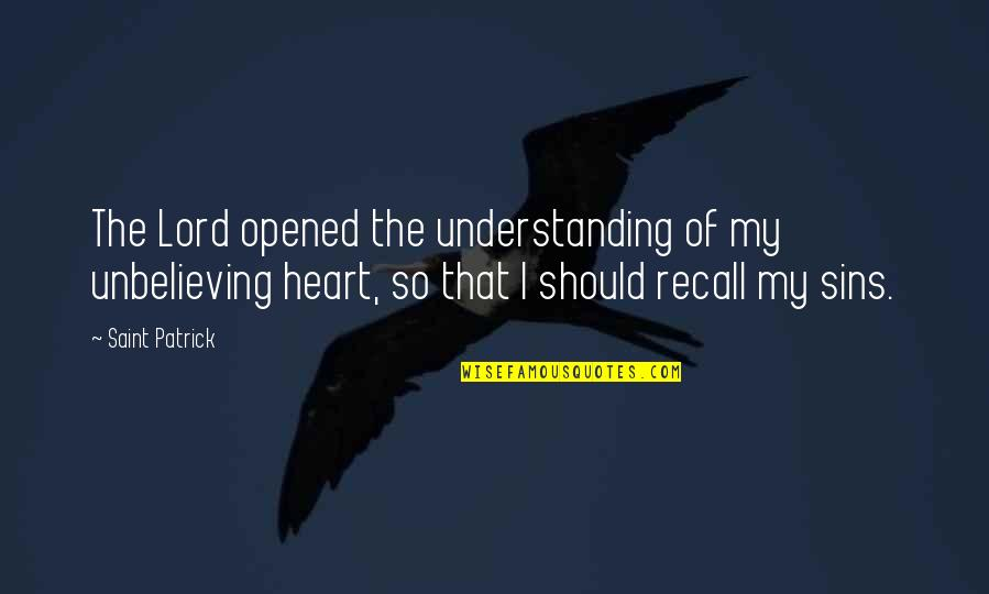 Opened My Heart Quotes By Saint Patrick: The Lord opened the understanding of my unbelieving