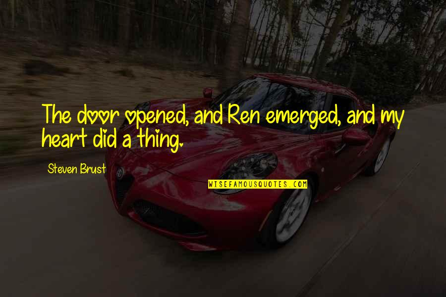 Opened My Heart Quotes By Steven Brust: The door opened, and Ren emerged, and my