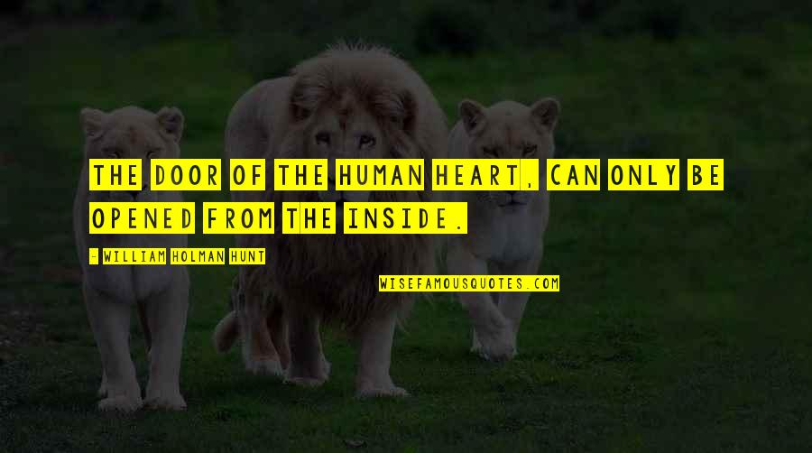 Opened My Heart Quotes By William Holman Hunt: The door of the human heart, can only