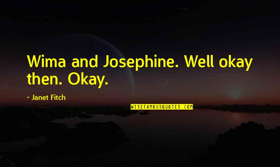 Opening Your Heart To Love Quotes By Janet Fitch: Wima and Josephine. Well okay then. Okay.