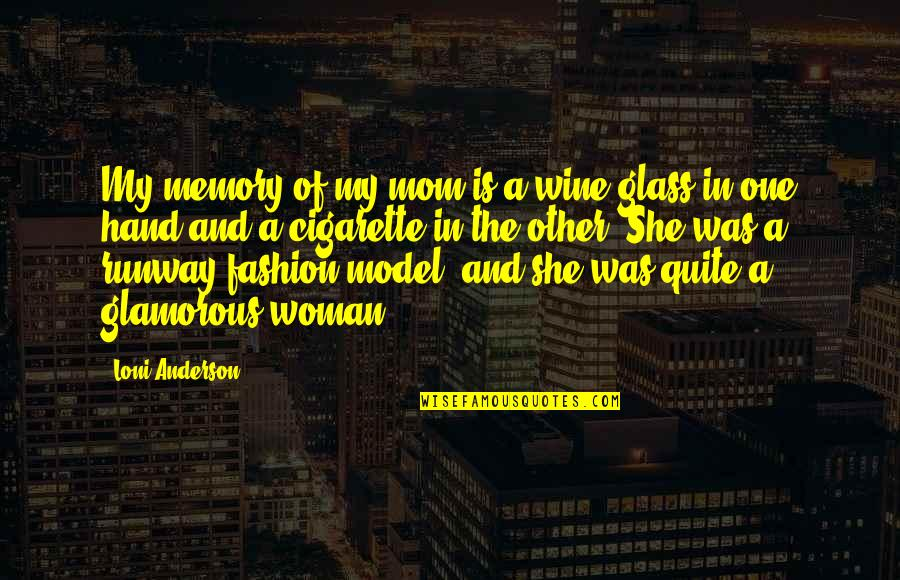 Opening Your Heart To Love Quotes By Loni Anderson: My memory of my mom is a wine