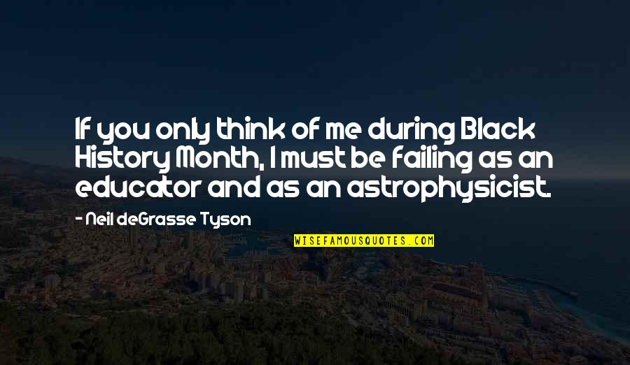 Opening Your Heart To Love Quotes By Neil DeGrasse Tyson: If you only think of me during Black
