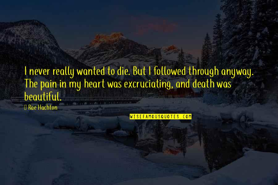 Opening Your Heart To Love Quotes By Rae Hachton: I never really wanted to die. But I