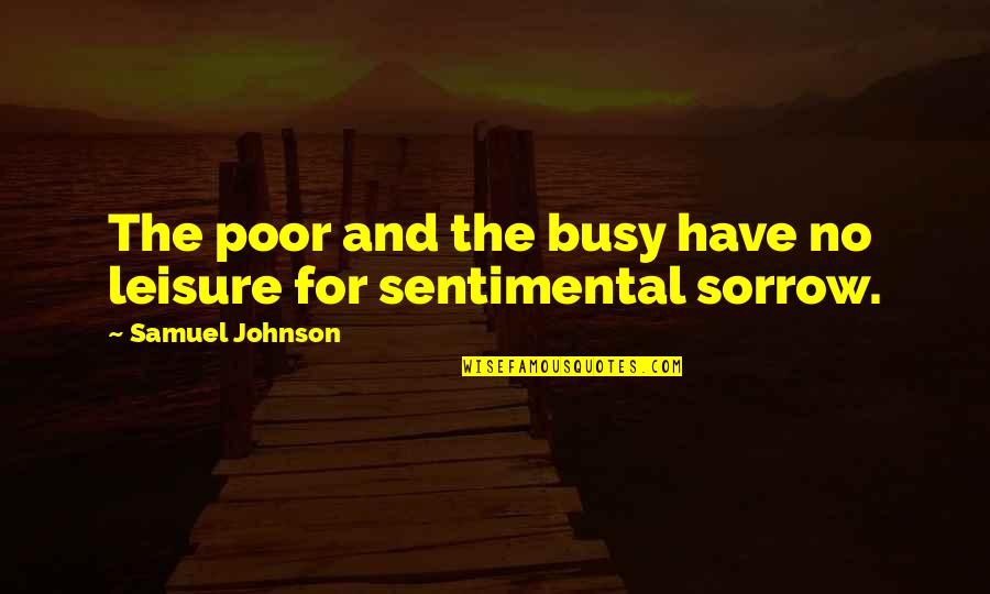Opening Your Heart To Love Quotes By Samuel Johnson: The poor and the busy have no leisure