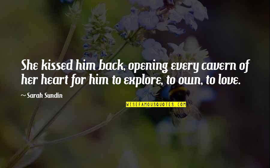 Opening Your Heart To Love Quotes By Sarah Sundin: She kissed him back, opening every cavern of