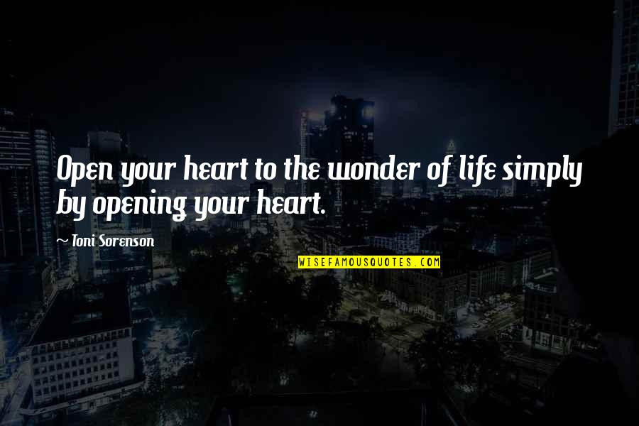 Opening Your Heart To Love Quotes By Toni Sorenson: Open your heart to the wonder of life