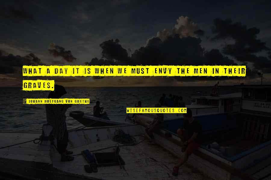 Operation Dynamo Quotes By Johann Wolfgang Von Goethe: What a day it is when we must