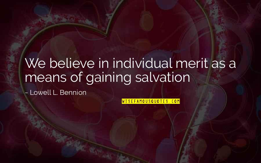Opinion Poll Quotes By Lowell L. Bennion: We believe in individual merit as a means