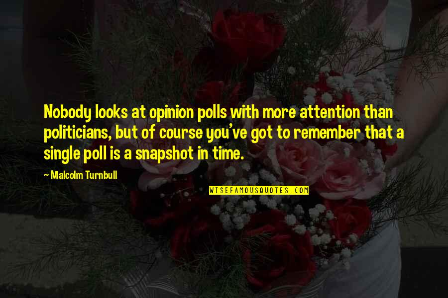 Opinion Poll Quotes By Malcolm Turnbull: Nobody looks at opinion polls with more attention