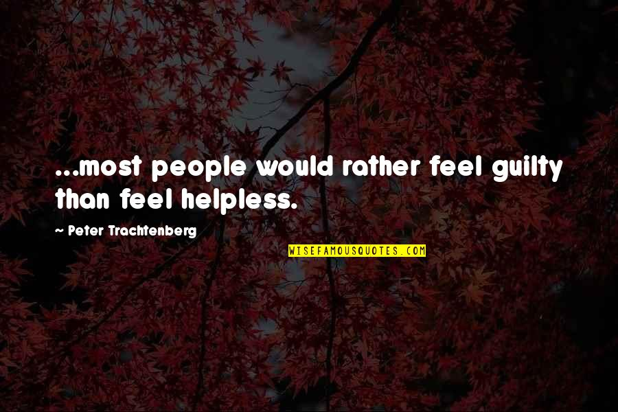 Opinion Poll Quotes By Peter Trachtenberg: ...most people would rather feel guilty than feel