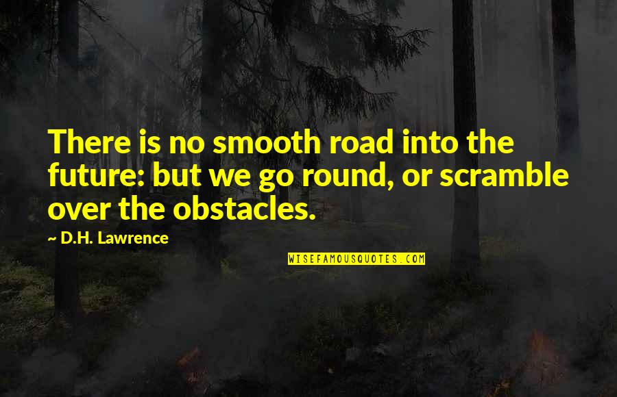 Oportere Quotes By D.H. Lawrence: There is no smooth road into the future: