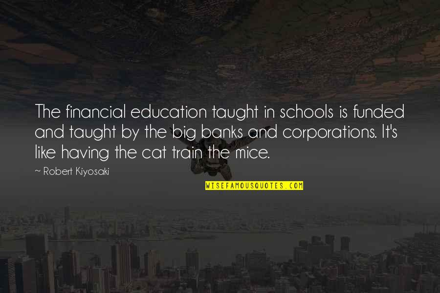 Oportere Quotes By Robert Kiyosaki: The financial education taught in schools is funded