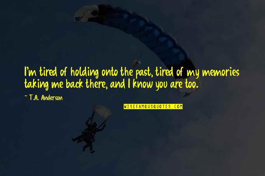Oportere Quotes By T.A. Anderson: I'm tired of holding onto the past, tired
