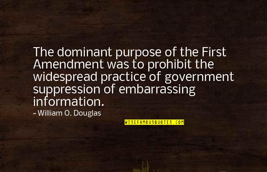 Oportere Quotes By William O. Douglas: The dominant purpose of the First Amendment was